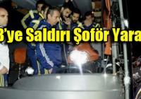 Fenerbahçe Otobüsüne Trabzon'da Silahlı Saldırı!